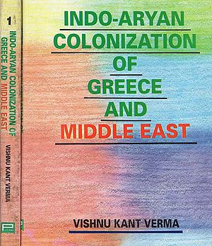 Indo-Aryan Colonization of Greece and Middle East (Set of Two Volumes)