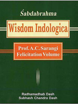 Sabdabrahma: Wisdom Indologica- Prof. A.C. Sarangi Felicitation Volume