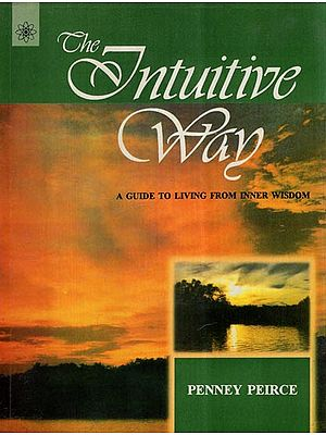 The Intuitive Way- A Guide to Living From Inner Wisdom