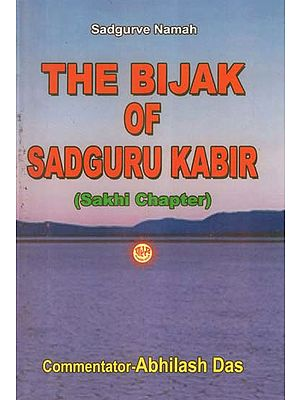 The Bijak of Sadguru Kabir (Elucidation Sakhi Chapter)
