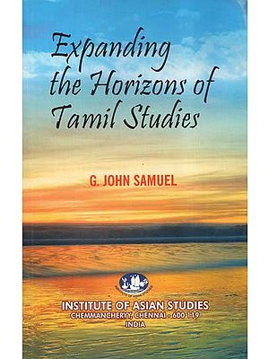 Expanding the Horizons of Tamil Studies (A Collection of Essays, Speeches and Prefaces)