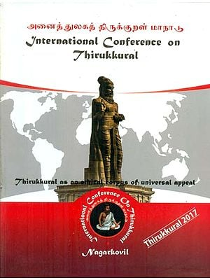 International Conference on Thirukkural - May 17th to 19th, 2017 Thirukkural as an Ethical Corpus of Universal Appeal