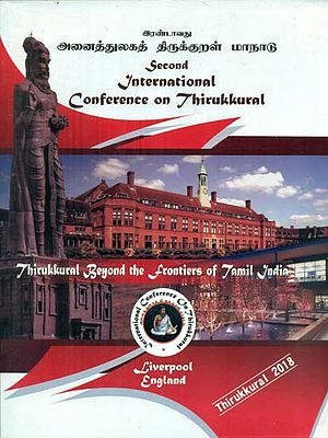 Second International Conference on Thirukkural - June 27-29, 2018 Thirukkural Beyond the Frontiers of Tamil India Liverpool, England