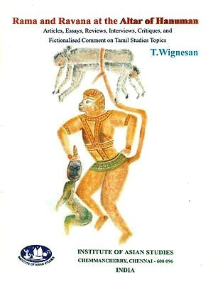 Rama and Ravana at the Altar of Hanuman - Articles, Essays, Reviews, Interviews, Critiques and Fictionalised Comment on Tamil Studies Topics