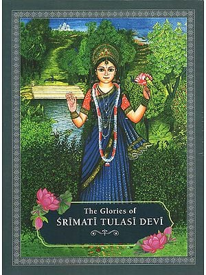 The Glories of Srimati Tulasi Devi