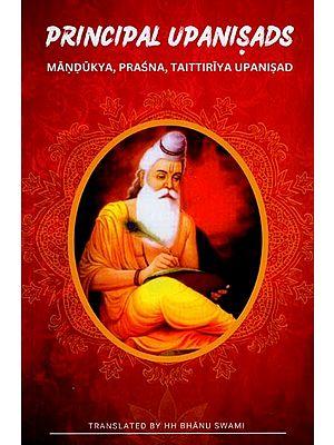 Principal Upanisads: Mandukya, Prasna, Taittiriya Upanisad