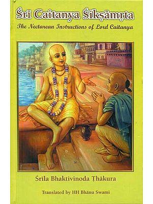 Sri Caitanya Siksamrta - The Nectarean Instructions of Lord Caitanya