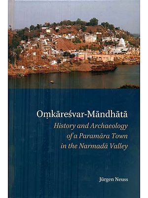 Omkaresvar Mandhata - History and Archaeology of a Paramara Town in the Narmada Valley