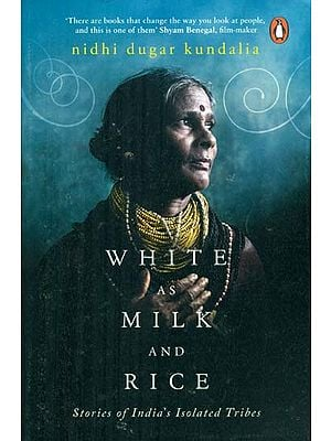 White as Milk and Rice - Stories of India's Isolated Tribes