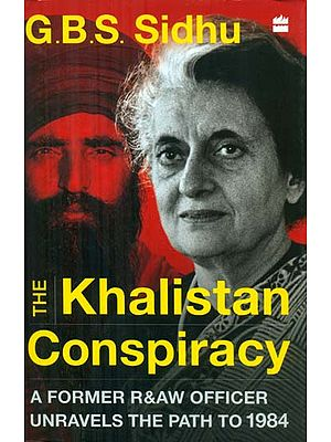The Khalistan Conspiracy - A Former R&AW Officer Unravels (The Path to 1984)