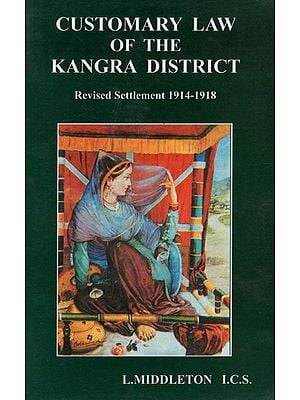 Customary Law of the Kangra District: Revised settlement 1914-1918