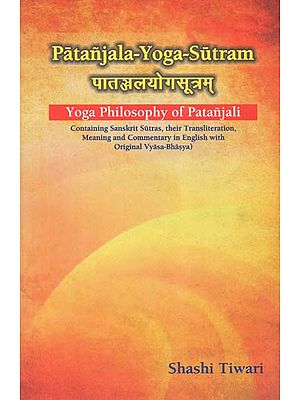 पातञ्जलयोगसूत्रम्: Patanjala Yoga Sutram- Yoga Philosophy of Patanjali (Containing Sanskrit Sutras,their Transliteration, Meaning and Commentary in English with Original Vyasa-Bhasya)