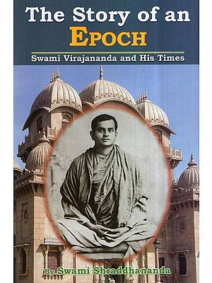 The Story of an Epoch- Swami Virajananda and His Times