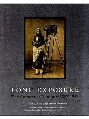 Long Exposure- The Camera at Udaipur, 1857-1957