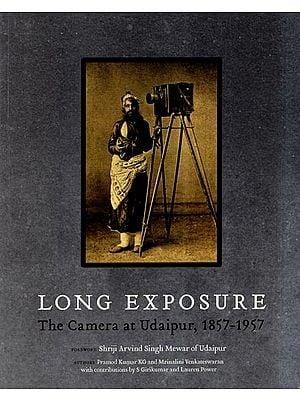 Long Exposure- The Camera at Udaipur, 1857-1957