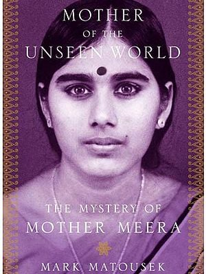 Mother of the Unseen World- The Mystery of Mother Meera