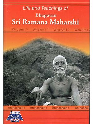 Life and Teachings of Bhagavan Sri Ramana Maharishi