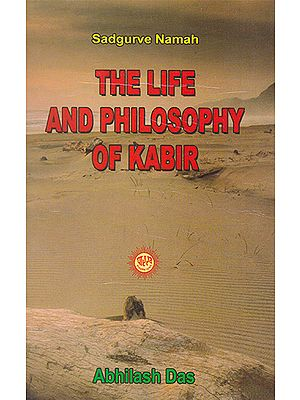 The Life and Philosophy of Kabir