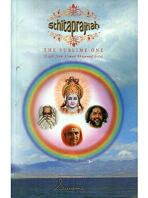 Sthita Prajnah - The Sublime One (Light from Srimad Bhagawad Gita)