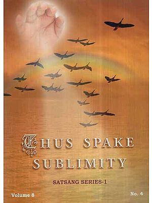 Thus Spake Sublimity- Satsang Series 1 (Vol-VIII)