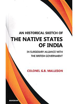 An Historical Sketch of The Native States of India (In Subsidiary Alliance with The British Government)