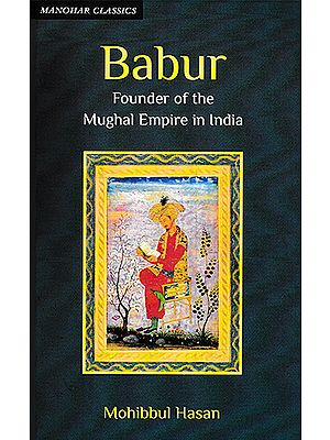 Babur (Founder of the Mughal Empire in India)