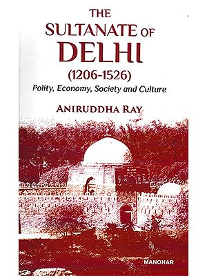 The Sultanate of Delhi (1206-1526)- Polity, Economy, Society and Culture