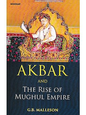Akbar and The Rise of Mughal Empire