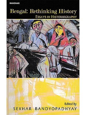 Bengal: Rethinking History (Essays in Historiography)
