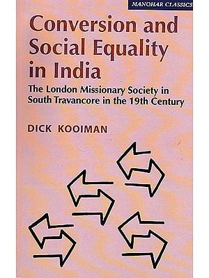 Conversion and Social Equality in India (The London Missionary Society in South Travancore in the 19th Century)