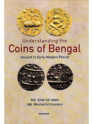 Understanding the Coins of Bengal (Ancient to Early Modern Period)