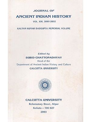 Journal of Ancient Indian History- Vol. XXI, 2000-2002 (Kalyan Kumar Dasgupta Memorial Volume)