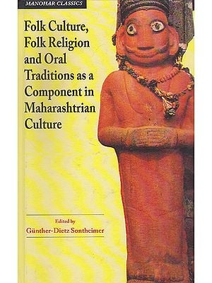 Folk Culture, Folk Religion and Oral Traditions as a Component in Maharashtrian Culture
