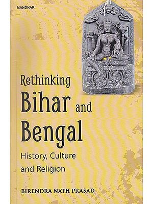 Rethinking Bihar and Bengal (History, Culture and Religion)