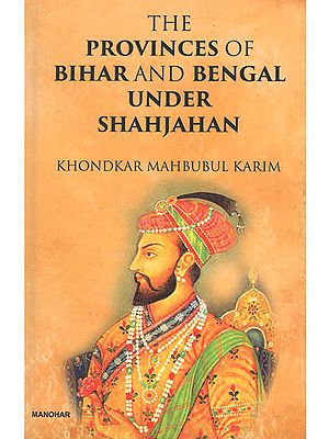 The Provinces of Bihar and Bengal Under Shahjahan