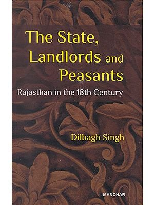 The State, Landlords and Peasants (Rajasthan in the 18th Century)