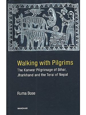 Walking with Pilgrims (The Kanwar Pilgrimage of Bihar, Jharkhand and the Terai of Nepal)