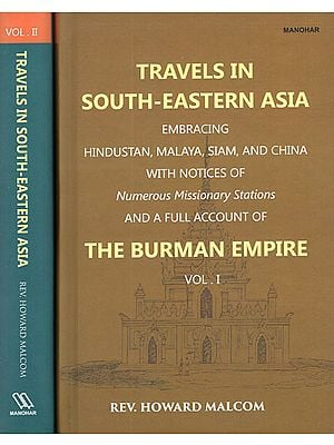 Travels in South-Eastern Asia Embracing Hindustan, Malaya, Siam, and China with Notices of Numerous Missionary Stations and A Full Account of The Burman Empire (Set of 2 Volumes)