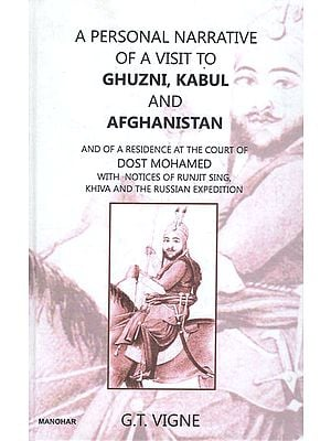 A Personal Narrative of A Visit to Ghuzni, Kabul and Afghanistan and of A Residence At the court of Dost Mohamed with Notices of Runjit Sing, Khiva and the Russian Expedition