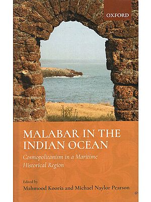 Malabar in the Indian Ocean (Cosmopolitanism in a Maritime Historical Region)