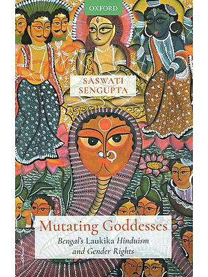 Mutating Goddesses (Bengal's Laukika Hinduism and Gender Rights)