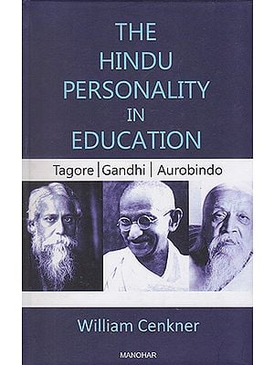 The Hindu Personality in Education (Tagore | Gandhi | Aurobindo)