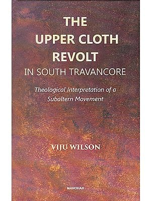 The Upper Cloth Revolt in South Travancore (Theological Interpretation of a Subaltern Movement)