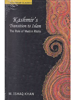 Kashmir's Transition to Islam (The Role of Muslim Rishis)