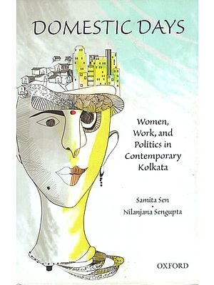 Domestic Days (Women, Work, and Politics in Contemporary Kolkata)