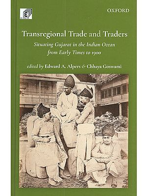 Transregional Trade and Traders (Situating Gujarat in the Indian Ocean From Early Times to 1900)