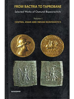 From Bactria to Taprobane: Selected Works of Osmund Bopearachchi- Central Asian and Indian Numismatics - Volume- I (An Old and Rare Book)