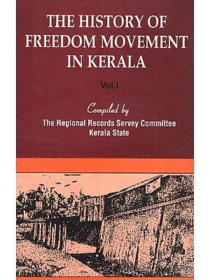 The History of Freedom Movement in Kerala (Volume 1)