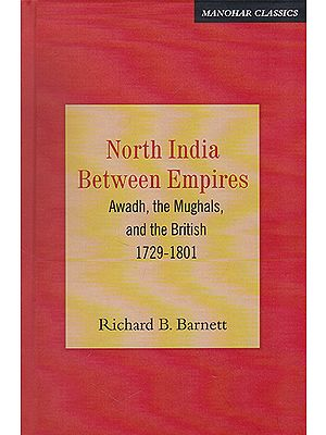 North India Between Empires (Awadh, the Mughals, and the British 1729-1801)