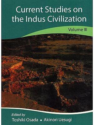 Current Studies on the Indus Civilization (Volume- III)